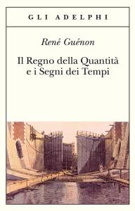 René Guénon, Il Regno della Quantità e i Segni dei Tempi.