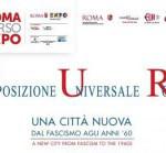 ESPOSIZIONE UNIVERSALE ROMA: Una città nuova dal fascismo agli anni '60