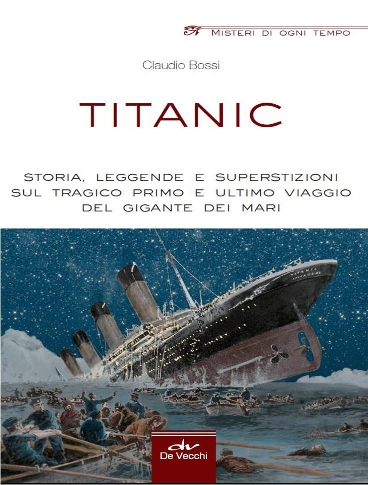 Titanic - Storia, leggende e superstizioni sul tragico primo e ultimo viaggio del gigante dei mari