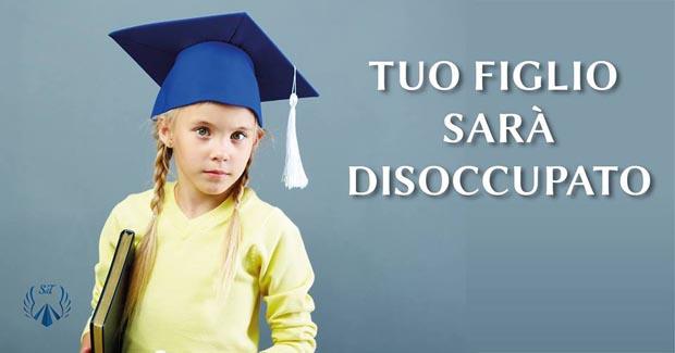 Evento gratuito per i genitori che devono scegliere la scuola TUO FIGLIO SARÀ DISOCCUPATO
