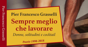 Pier Francesco Grasselli, Sempre meglio che lavorare - Donne, solitudini e cocktail e La Ricerca di Sé stessi